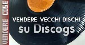 Vendere vecchi dischi in vinile su Discogs