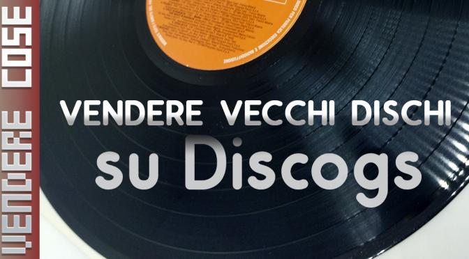 VENDERE COSE – monetizzare vecchi lp 45 e cd su discogs
