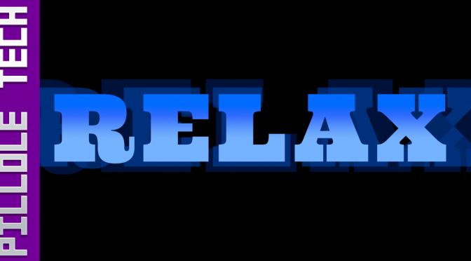 PilloleTech 1: Relax!