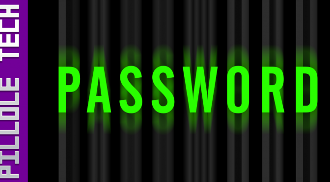 PilloleTech 5: Password! risparmia tempo e guadagna sicurezza
