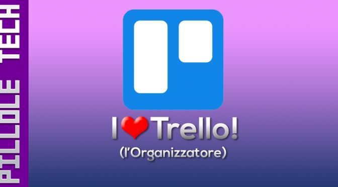 Pillole7 – Organizzarsi e risparmiare tempo con Trello!